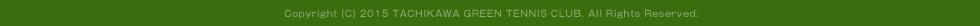 Copyright (C) 2015 TACHIKAWA GREEN TENNIS CLUB. All Rights Reserved.